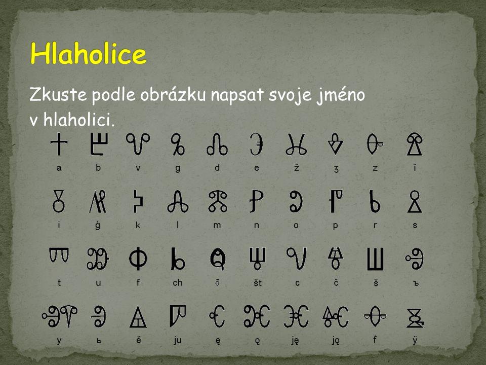 Zkuste podle obrázku napsat svoje jméno v hlaholici.