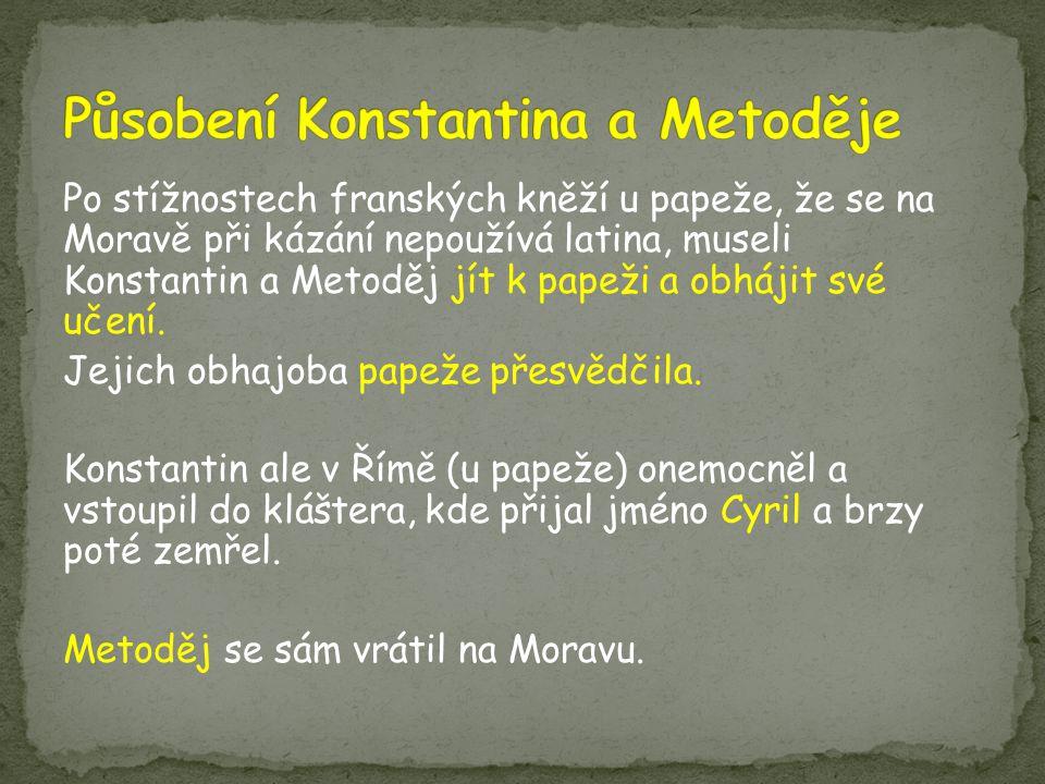Po stížnostech franských kněží u papeže, že se na Moravě při kázání nepoužívá latina, museli Konstantin a Metoděj jít k papeži a obhájit své učení.