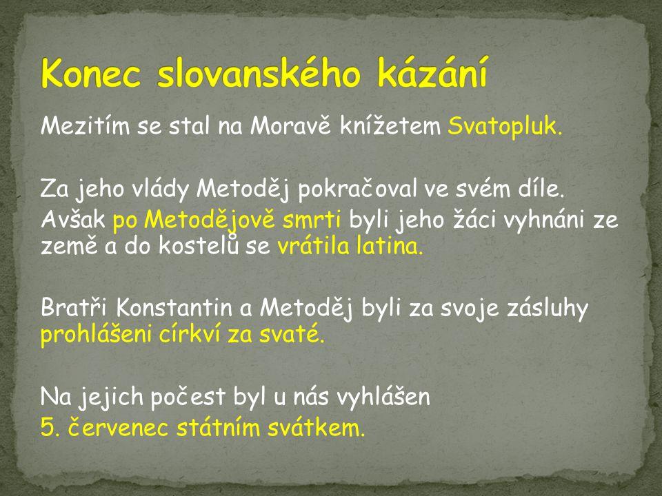 Mezitím se stal na Moravě knížetem Svatopluk.Za jeho vlády Metoděj pokračoval ve svém díle.