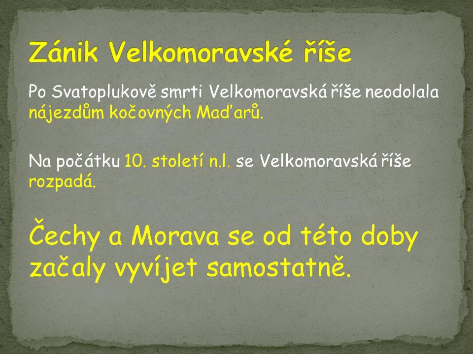 Po Svatoplukově smrti Velkomoravská říše neodolala nájezdům kočovných Maďarů.