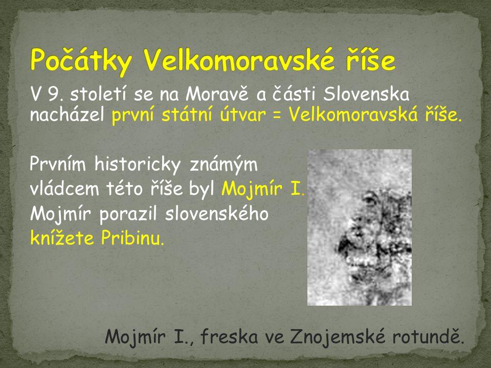 V 9.století se na Moravě a části Slovenska nacházel první státní útvar = Velkomoravská říše.