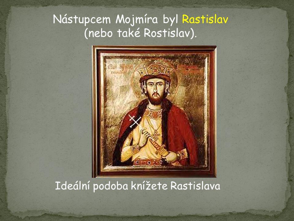 Ideální podoba knížete Rastislava Nástupcem Mojmíra byl Rastislav (nebo také Rostislav).