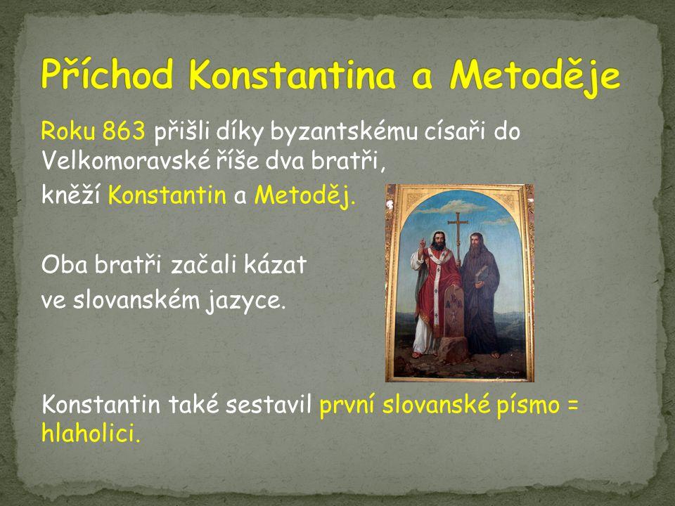 Roku 863 přišli díky byzantskému císaři do Velkomoravské říše dva bratři, kněží Konstantin a Metoděj.