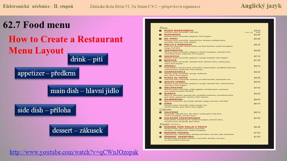 62.7 Food menu Elektronická učebnice - II. stupeň Základní škola Děčín VI, Na Stráni 879/2 – příspěvková organizace Anglický jazyk http://www.youtube.