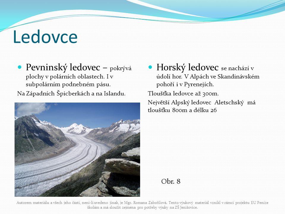 Ledovce Pevninský ledovec – pokrývá plochy v polárních oblastech. I v subpolárním podnebném pásu. Na Západních Špicberkách a na Islandu. Horský ledove