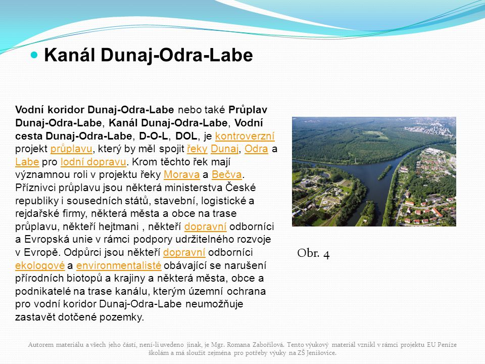 Kanál Dunaj-Odra-Labe Vodní koridor Dunaj-Odra-Labe nebo také Průplav Dunaj-Odra-Labe, Kanál Dunaj-Odra-Labe, Vodní cesta Dunaj-Odra-Labe, D-O-L, DOL, je kontroverzní projekt průplavu, který by měl spojit řeky Dunaj, Odra a Labe pro lodní dopravu.