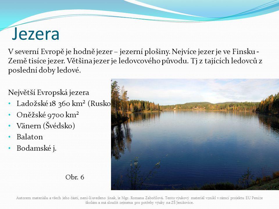 Jezera V severní Evropě je hodně jezer – jezerní plošiny. Nejvíce jezer je ve Finsku - Země tisíce jezer. Většina jezer je ledovcového původu. Tj z ta