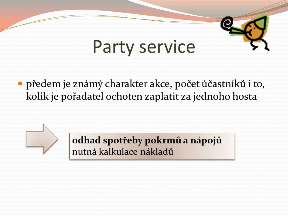 Party service předem je známý charakter akce, počet účastníků i to, kolik je pořadatel ochoten zaplatit za jednoho hosta odhad spotřeby pokrmů a nápojů – nutná kalkulace nákladů