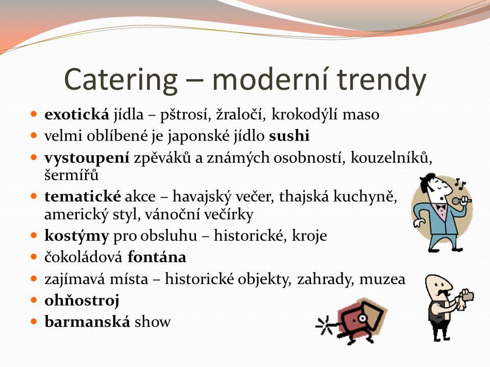Catering – moderní trendy exotická jídla – pštrosí, žraločí, krokodýlí maso velmi oblíbené je japonské jídlo sushi vystoupení zpěváků a známých osobností, kouzelníků, šermířů tematické akce – havajský večer, thajská kuchyně, americký styl, vánoční večírky kostýmy pro obsluhu – historické, kroje čokoládová fontána zajímavá místa – historické objekty, zahrady, muzea ohňostroj barmanská show