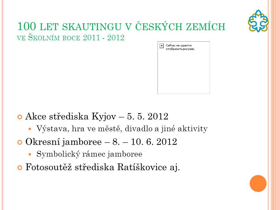 100 LET SKAUTINGU V ČESKÝCH ZEMÍCH VE Š KOLNÍM ROCE 2011 - 2012 Akce střediska Kyjov – 5. 5. 2012 Výstava, hra ve městě, divadlo a jiné aktivity Okres