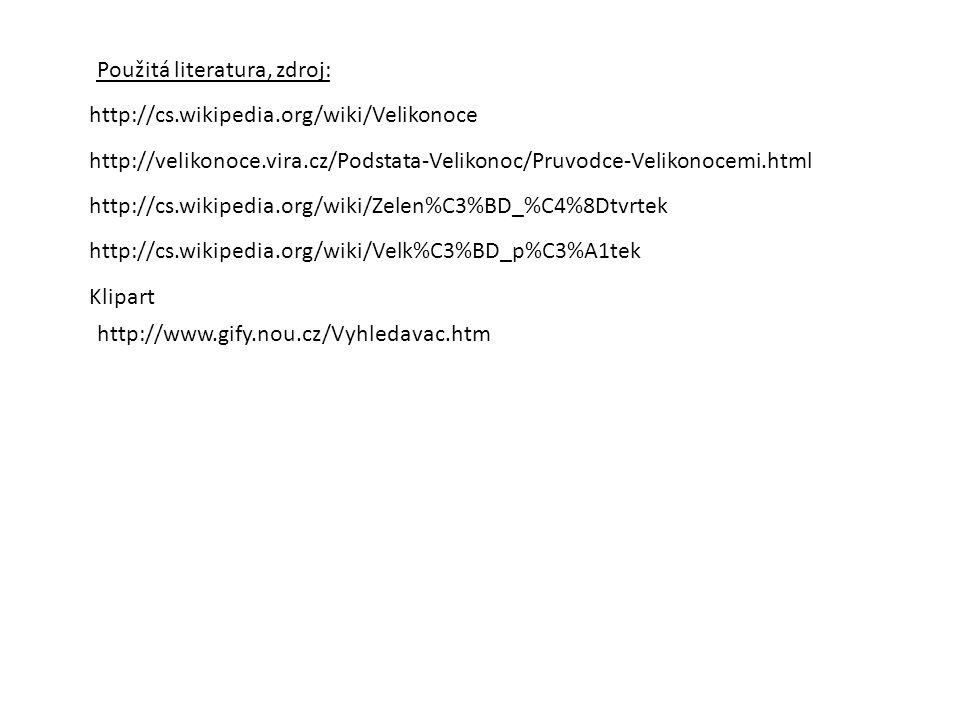 Použitá literatura, zdroj: http://cs.wikipedia.org/wiki/Velikonoce http://velikonoce.vira.cz/Podstata-Velikonoc/Pruvodce-Velikonocemi.html http://cs.w