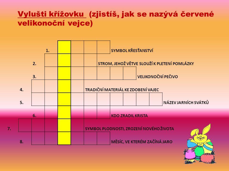 Vylušti křížovku (zjistíš, jak se nazývá červené velikonoční vejce) 1. SYMBOL KŘESŤANSTVÍ 2. STROM, JEHOŽ VĚTVE SLOUŽÍ K PLETENÍ POMLÁZKY 3. VELIKONOČ