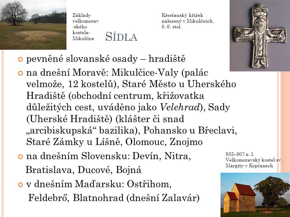 S ÍDLA pevněné slovanské osady – hradiště na dnešní Moravě: Mikulčice-Valy (palác velmože, 12 kostelů), Staré Město u Uherského Hradiště (obchodní cen