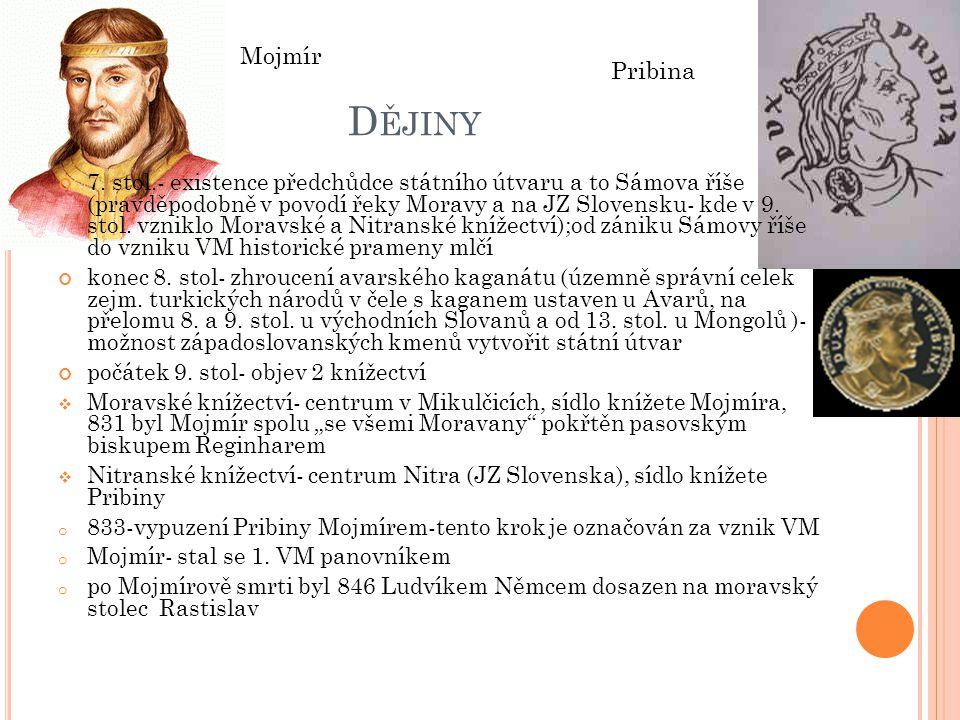 D ĚJINY 7. stol.- existence předchůdce státního útvaru a to Sámova říše (pravděpodobně v povodí řeky Moravy a na JZ Slovensku- kde v 9. stol. vzniklo