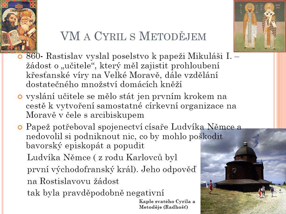 po neúspěchu v Římě vyslal Rastislav obdobné poselstvo k byzantskému císaři Michalovi III., který jeho žádosti vyhověl a na Moravu vyslal v roce 863 (asi na podzim) misii vedenou jedním z tehdy nejvýznamnějších byzantských Konstantinem Filosofem a opatem Metodějem přinášejí písmo a evangelia přeložená do staroslověnštiny,působí zde necelé čtyři roky jaro 867- odchod bratrů přes Kocelovo Blatensko a Benátky do Říma, aby mohli být vysvěceni na kněžství koncem roku 868 Konstantin v Římě onemocní, odchází do kláštera a přijímá mnišské jméno Cyril, v únoru následujícího roku umírá, Metoděj se vrací na Moravu jako arcibiskup panonský se sídlem v Sirmiu (Srěmska Mitrovica - na řece Sávě západně od Bělehradu) vybaven příslušným listem od papeže Hadriána II.