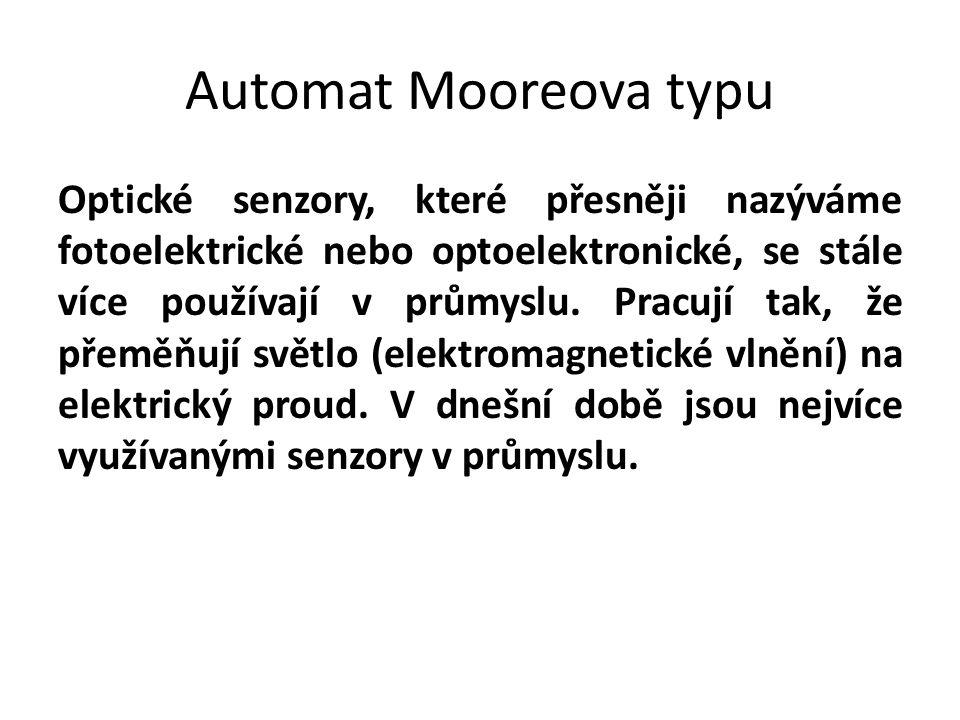 Automat Mooreova typu Optické senzory, které přesněji nazýváme fotoelektrické nebo optoelektronické, se stále více používají v průmyslu.