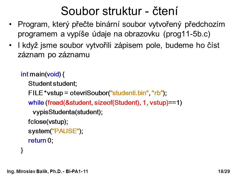 Soubor struktur - čtení Program, který přečte binární soubor vytvořený předchozím programem a vypíše údaje na obrazovku (prog11-5b.c) I když jsme soub