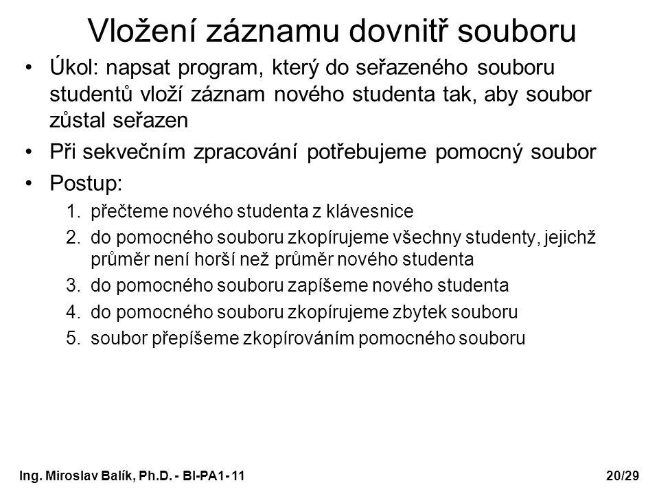 Vložení záznamu dovnitř souboru Úkol: napsat program, který do seřazeného souboru studentů vloží záznam nového studenta tak, aby soubor zůstal seřazen