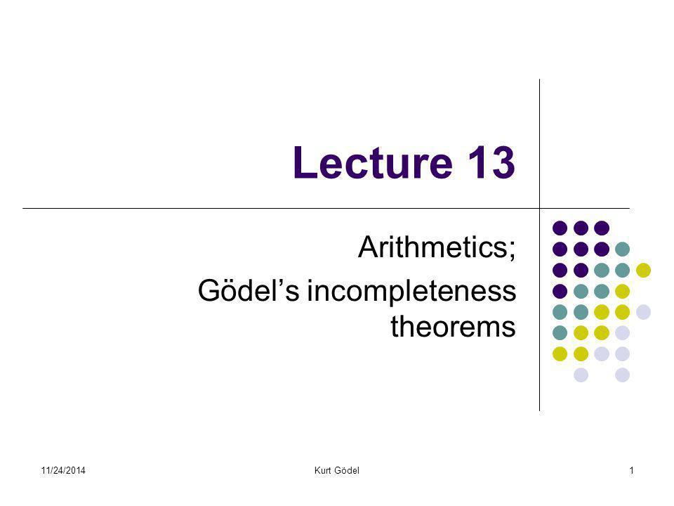 """11/24/2014Kurt Gödel42 Důsledky Žádná rekurzivně axiomatizovaná """"rozumná aritmetika (obsahující aspoň Q) není rozhodnutelná (rozhodovací algoritmus by se dal lehko zobecnit na dokazatelnost)."""