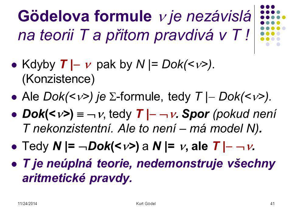 11/24/2014Kurt Gödel41 Gödelova formule je nezávislá na teorii T a přitom pravdivá v T .