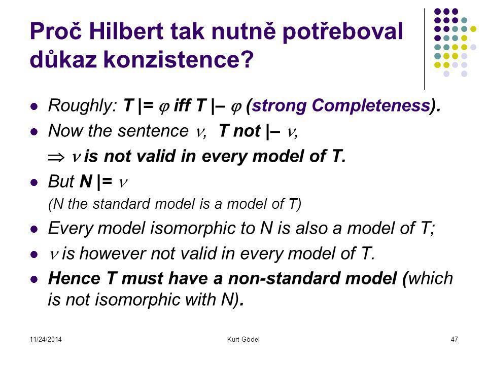 11/24/2014Kurt Gödel47 Proč Hilbert tak nutně potřeboval důkaz konzistence.