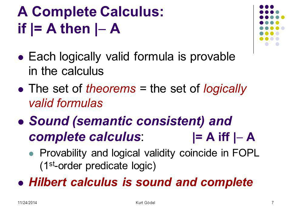 11/24/2014Kurt Gödel8 Properties of a calculus: deduction rules, consistency mechanically The set of deduction rules enables us to perform proofs mechanically, considering just the symbols, abstracting of their semantics.