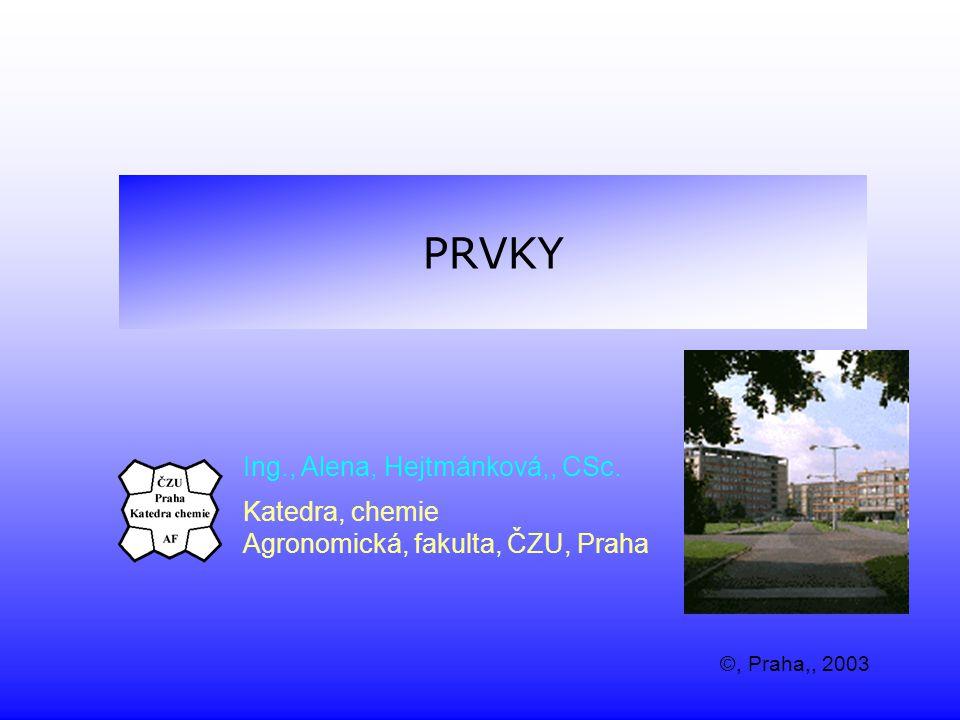 PRVKY Ing., Alena, Hejtmánková,, CSc. Katedra, chemie Agronomická, fakulta, ČZU, Praha ©, Praha,, 2003