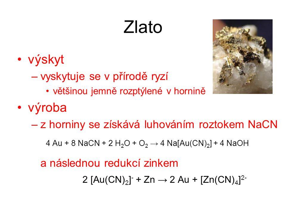 Zlato výskyt –vyskytuje se v přírodě ryzí většinou jemně rozptýlené v hornině výroba –z horniny se získává luhováním roztokem NaCN 4 Au + 8 NaCN + 2 H
