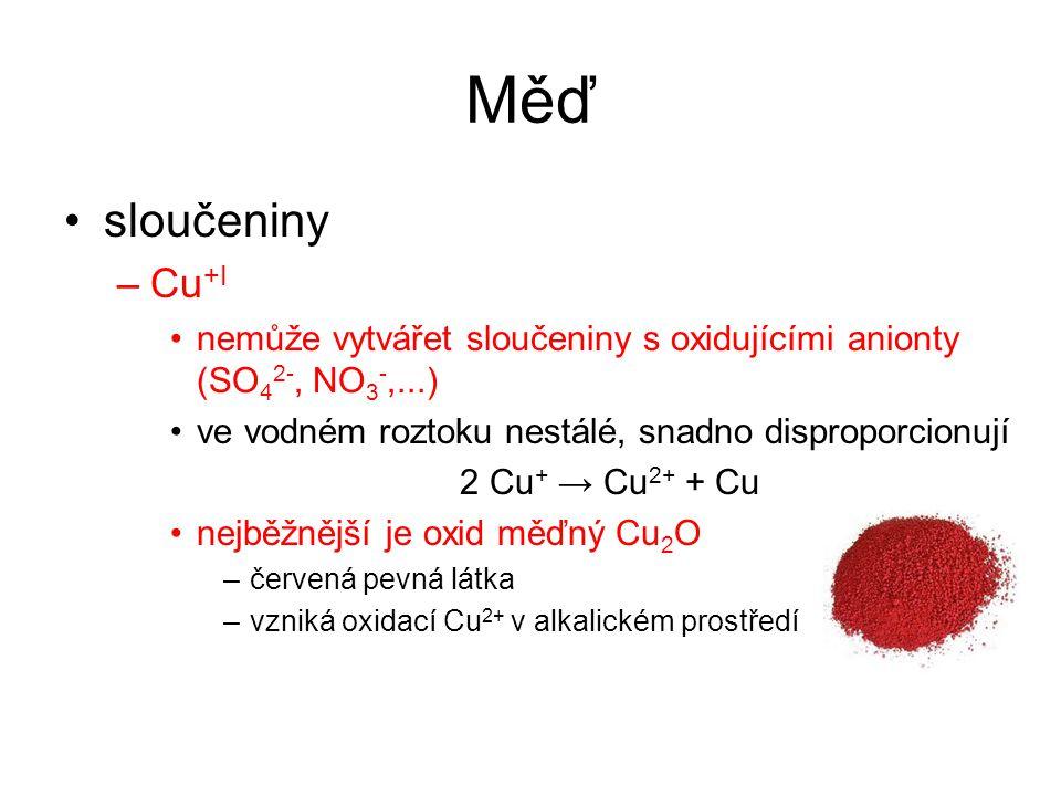 Měď sloučeniny –Cu +I nemůže vytvářet sloučeniny s oxidujícími anionty (SO 4 2-, NO 3 -,...) ve vodném roztoku nestálé, snadno disproporcionují 2 Cu +