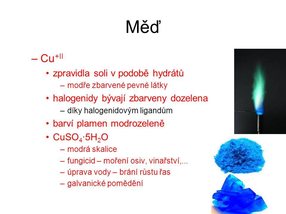 Měď –Cu +II zpravidla soli v podobě hydrátů –modře zbarvené pevné látky halogenidy bývají zbarveny dozelena –díky halogenidovým ligandům barví plamen