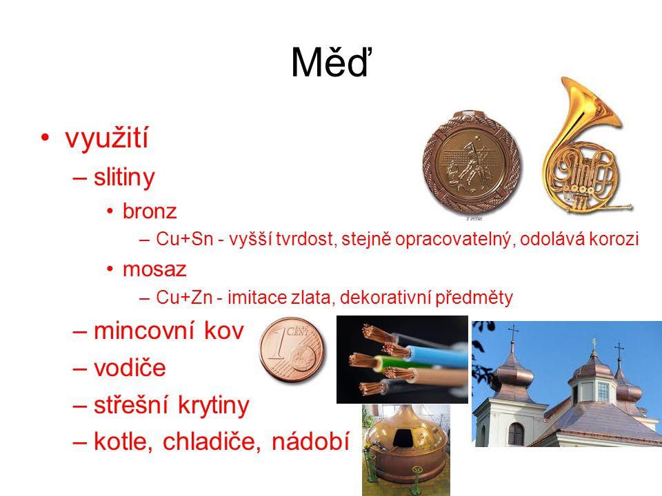 Měď využití –slitiny bronz –Cu+Sn - vyšší tvrdost, stejně opracovatelný, odolává korozi mosaz –Cu+Zn - imitace zlata, dekorativní předměty –mincovní k