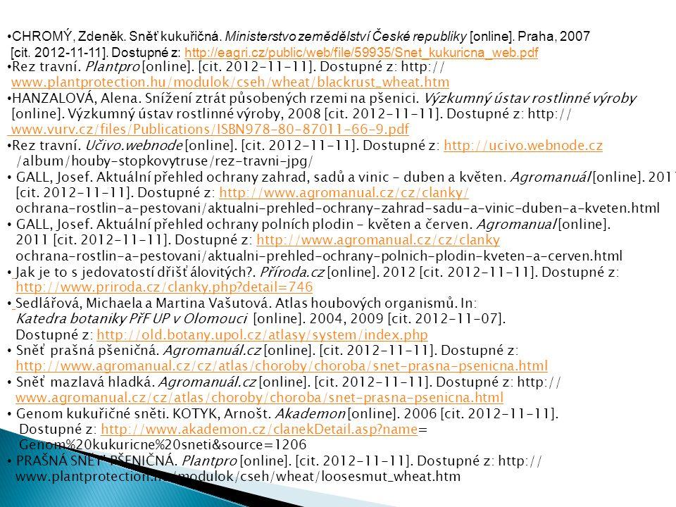 CHROMÝ, Zdeněk. Sněť kukuřičná. Ministerstvo zemědělství České republiky [online]. Praha, 2007 [cit. 2012-11-11]. Dostupné z: http://eagri.cz/public/w