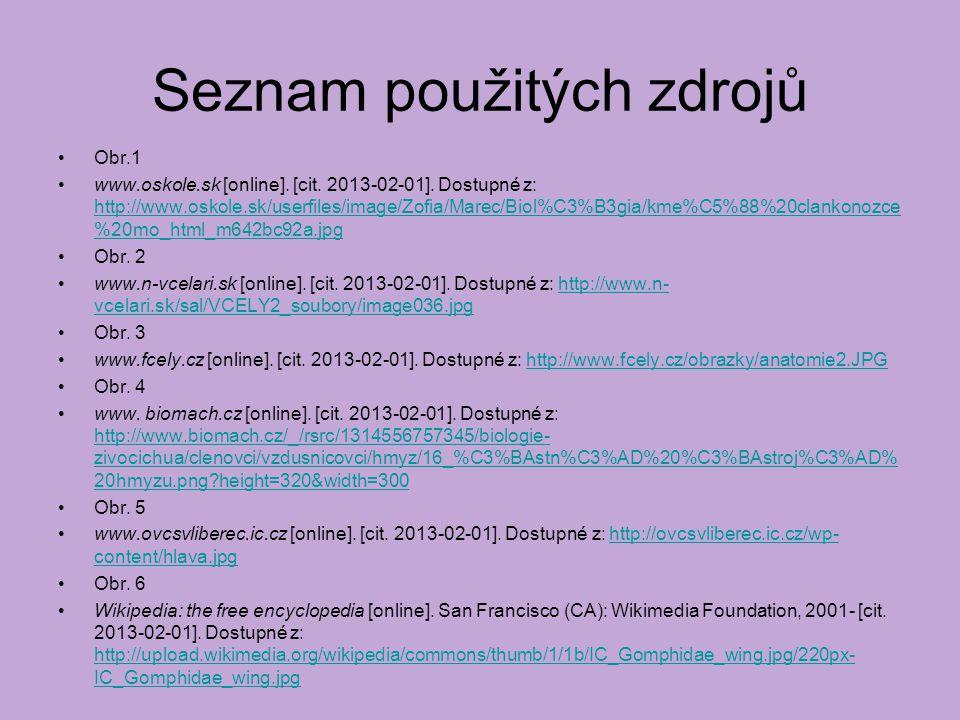 Seznam použitých zdrojů Obr.1 www.oskole.sk [online]. [cit. 2013-02-01]. Dostupné z: http://www.oskole.sk/userfiles/image/Zofia/Marec/Biol%C3%B3gia/km