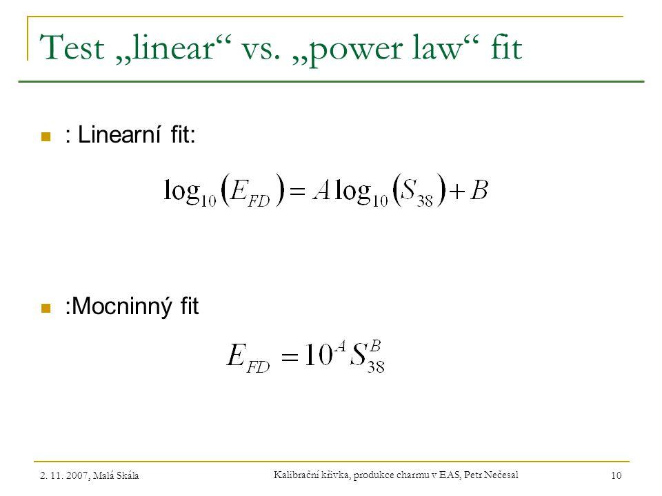 """2. 11. 2007, Malá Skála Kalibrační křivka, produkce charmu v EAS, Petr Nečesal 10 Test """"linear"""" vs. """"power law"""" fit : Linearní fit: :Mocninný fit"""