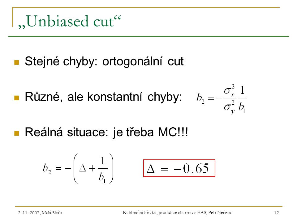 """2. 11. 2007, Malá Skála Kalibrační křivka, produkce charmu v EAS, Petr Nečesal 12 """"Unbiased cut"""" Stejné chyby: ortogonální cut Různé, ale konstantní c"""