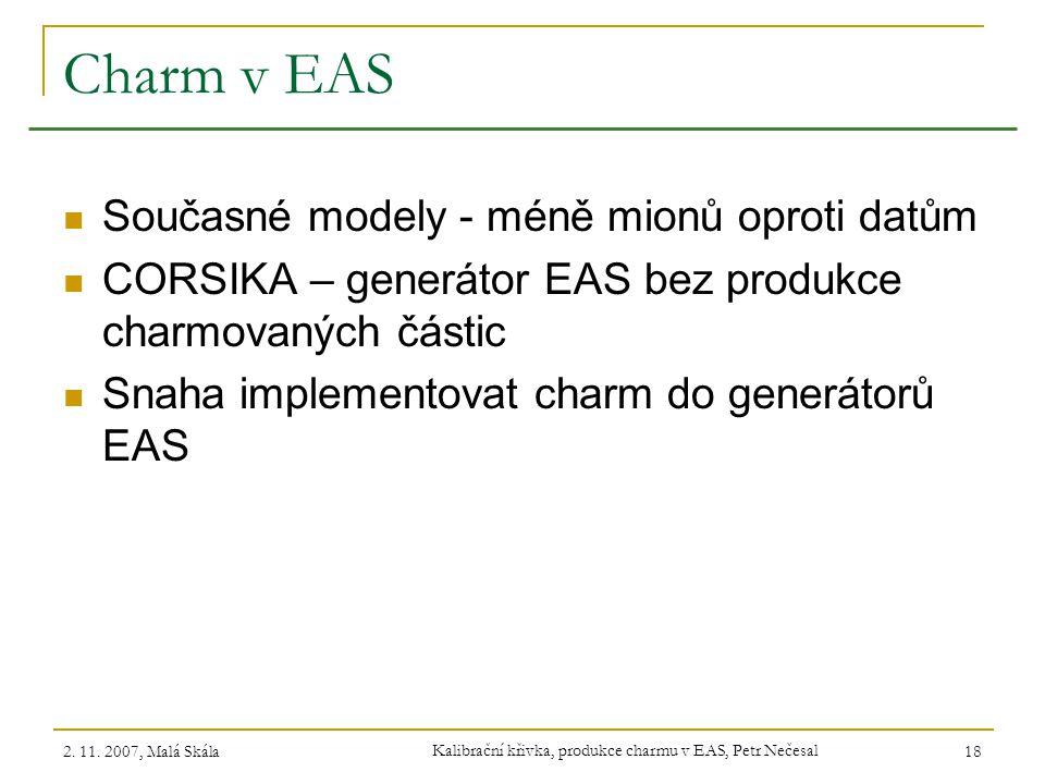 2. 11. 2007, Malá Skála Kalibrační křivka, produkce charmu v EAS, Petr Nečesal 18 Charm v EAS Současné modely - méně mionů oproti datům CORSIKA – gene
