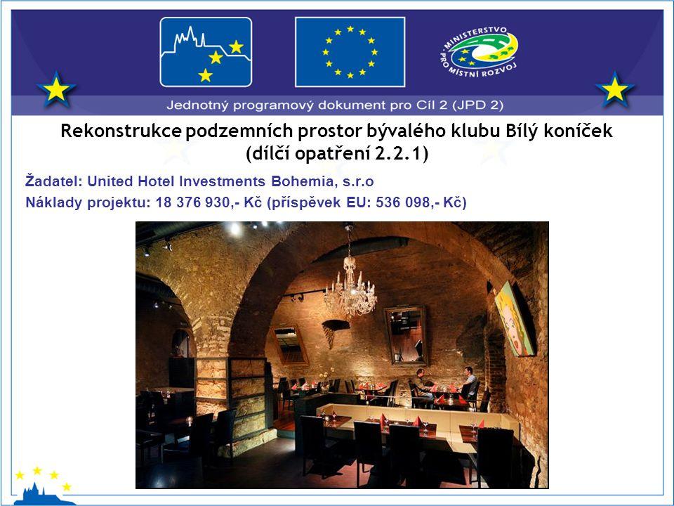 Rekonstrukce podzemních prostor bývalého klubu Bílý koníček (dílčí opatření 2.2.1) Žadatel: United Hotel Investments Bohemia, s.r.o Náklady projektu: 18 376 930,- Kč (příspěvek EU: 536 098,- Kč)