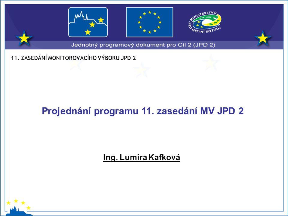 11. ZASEDÁNÍ MONITOROVACÍHO VÝBORU JPD 2 Ing. Lumíra Kafková Projednání programu 11.