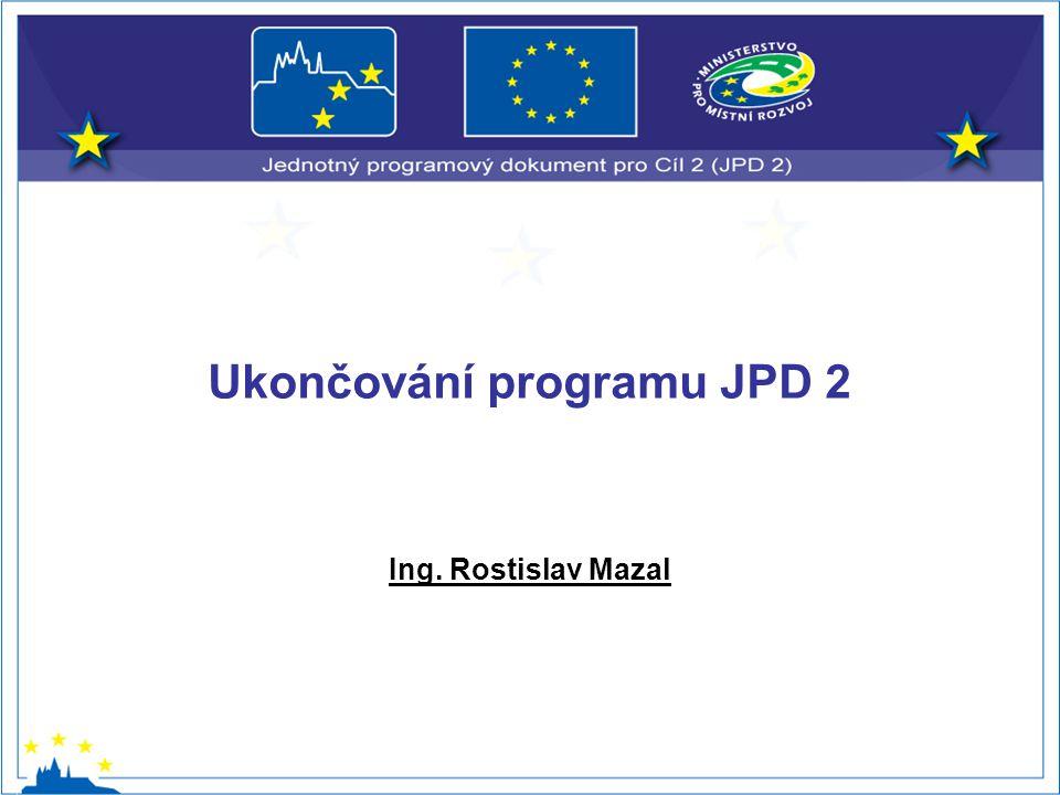 Ukončování programu JPD 2 Ing. Rostislav Mazal