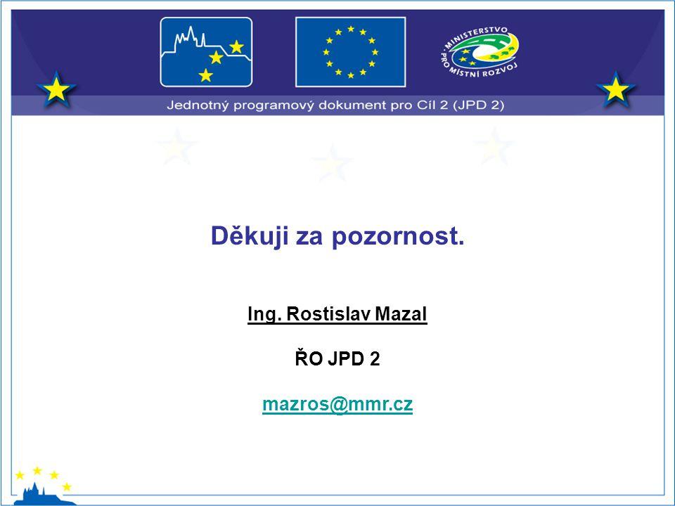 Děkuji za pozornost. Ing. Rostislav Mazal ŘO JPD 2 mazros@mmr.cz