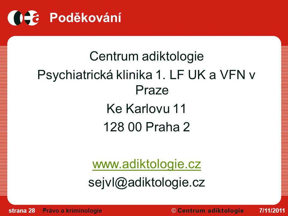 Poděkování Centrum adiktologie Psychiatrická klinika 1. LF UK a VFN v Praze Ke Karlovu 11 128 00 Praha 2 www.adiktologie.cz sejvl@adiktologie.cz 7/11/