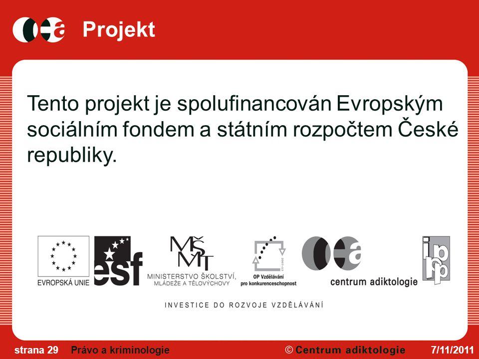 Projekt 7/11/2011strana 29Právo a kriminologie Tento projekt je spolufinancován Evropským sociálním fondem a státním rozpočtem České republiky.