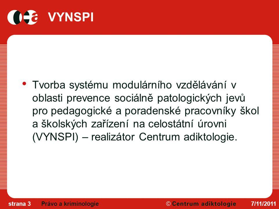 VYNSPI Tvorba systému modulárního vzdělávání v oblasti prevence sociálně patologických jevů pro pedagogické a poradenské pracovníky škol a školských zařízení na celostátní úrovni (VYNSPI) – realizátor Centrum adiktologie.