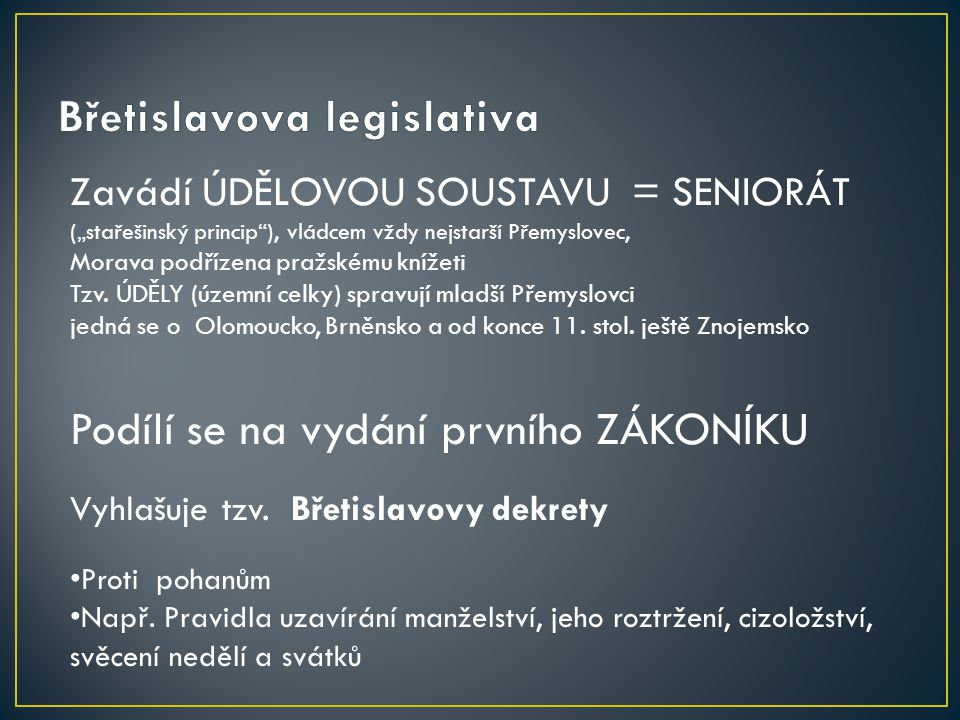 """Zavádí ÚDĚLOVOU SOUSTAVU = SENIORÁT (""""stařešinský princip""""), vládcem vždy nejstarší Přemyslovec, Morava podřízena pražskému knížeti Tzv. ÚDĚLY (územní"""