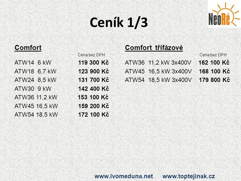Ceník 1/3 Comfort Cena bez DPH ATW14 6 kW 119 300 Kč ATW18 6,7 kW 123 900 Kč ATW24 8,5 kW 131 700 Kč ATW30 9 kW 142 400 Kč ATW36 11,2 kW 153 100 Kč AT