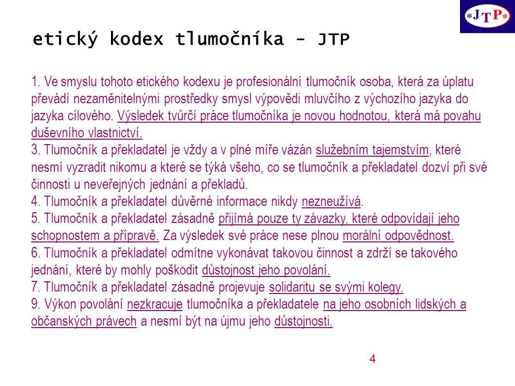 4 etický kodex tlumočníka - JTP 1. Ve smyslu tohoto etického kodexu je profesionální tlumočník osoba, která za úplatu převádí nezaměnitelnými prostřed