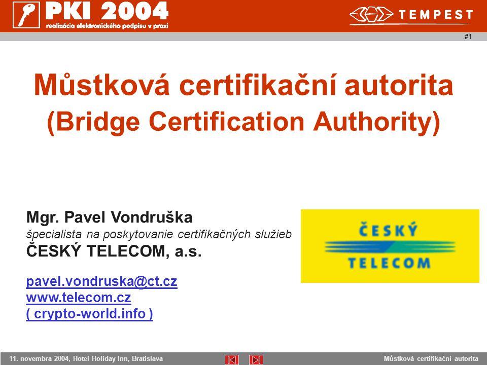 Můstková certifikační autorita11. novembra 2004, Hotel Holiday Inn, Bratislava #1 Můstková certifikační autorita (Bridge Certification Authority) Mgr.