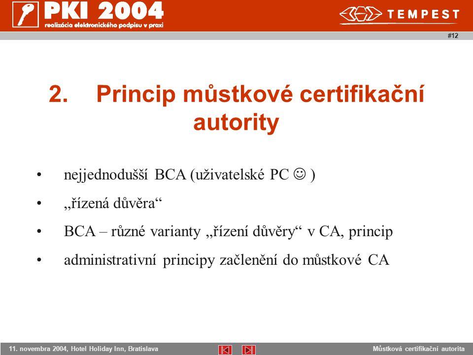 """Můstková certifikační autorita11. novembra 2004, Hotel Holiday Inn, Bratislava #12 nejjednodušší BCA (uživatelské PC ) """"řízená důvěra"""" BCA – různé var"""