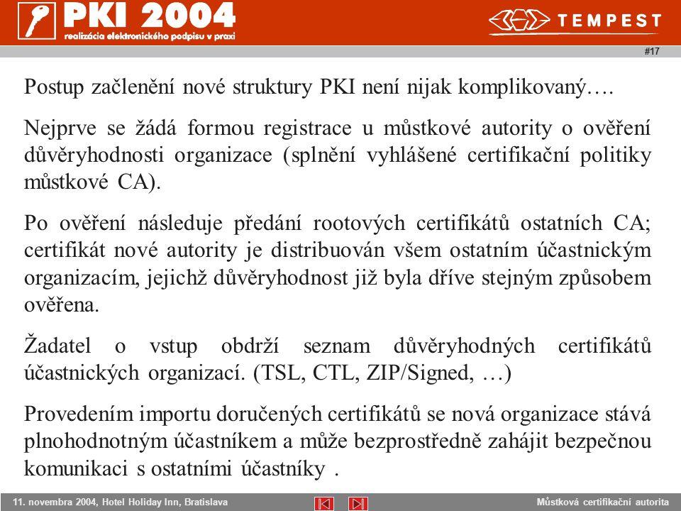 Můstková certifikační autorita11. novembra 2004, Hotel Holiday Inn, Bratislava #17 Postup začlenění nové struktury PKI není nijak komplikovaný…. Nejpr