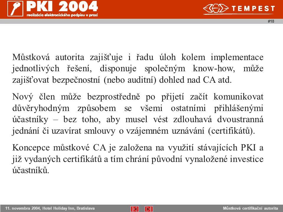 Můstková certifikační autorita11. novembra 2004, Hotel Holiday Inn, Bratislava #18 Můstková autorita zajišťuje i řadu úloh kolem implementace jednotli